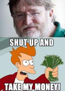 Çeneni kapat ve al paramızı Gaben!