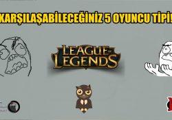 LoL'de Karşımıza Çıkan 5 Oyuncu Tipi