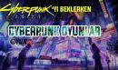 Cyberpunk 2077'yi Beklerken: Cyberpunk Oyunlar